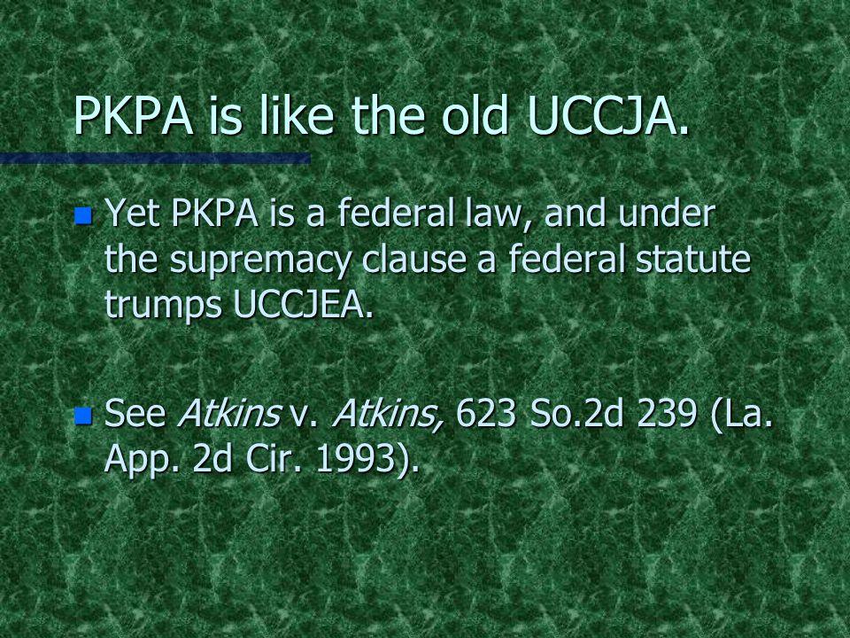 PKPA is like the old UCCJA.