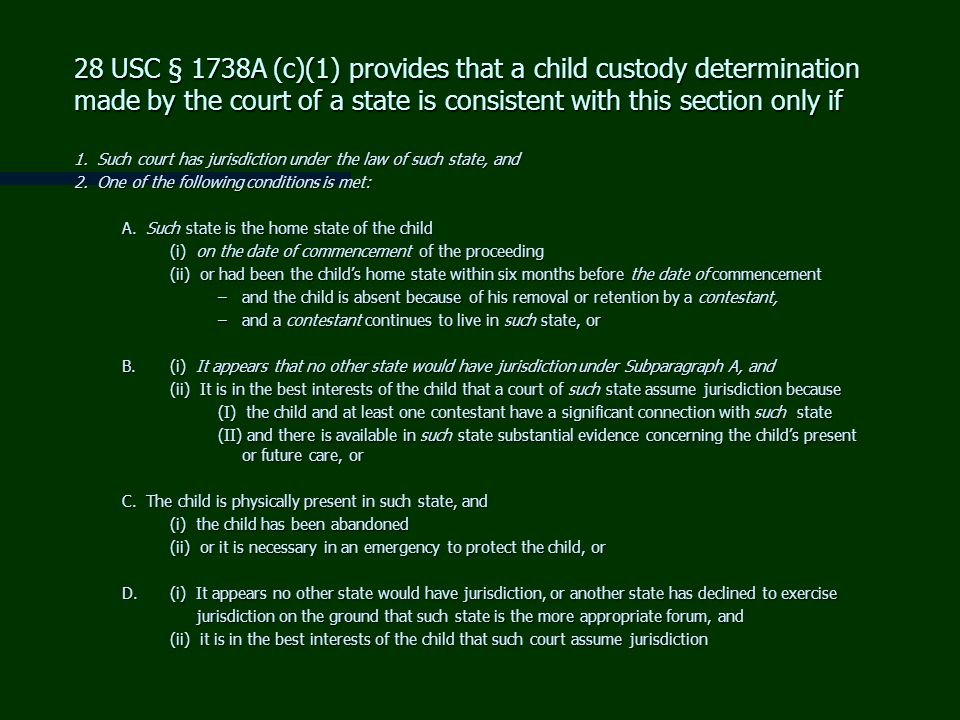28 USC § 1738A (c)(1) provides that a child custody determination made by the court of a state is consistent with this section only if