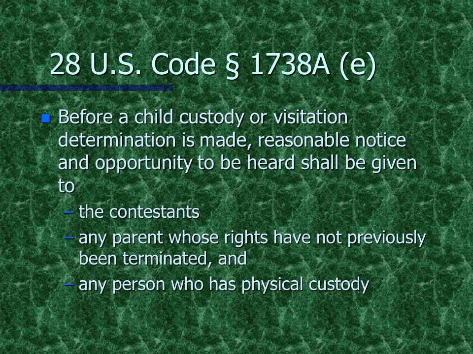28 U.S. Code § 1738A (e) Before a child custody or visitation determination is made, reasonable notice and opportunity to be heard shall be given to.