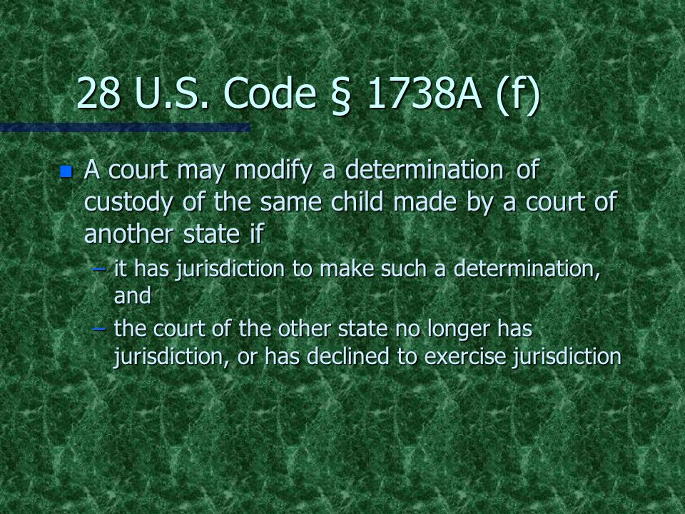 28 U.S. Code § 1738A (f) A court may modify a determination of custody of the same child made by a court of another state if.