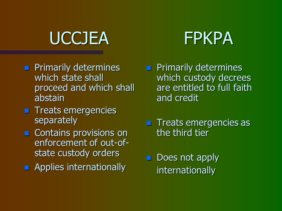 UCCJEA FPKPA Primarily determines which state shall proceed and which shall abstain. Treats emergencies separately.