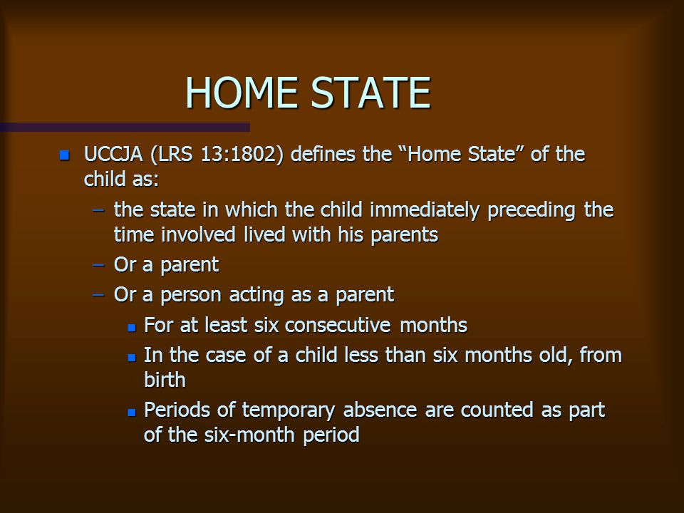 HOME STATE UCCJA (LRS 13:1802) defines the Home State of the child as: