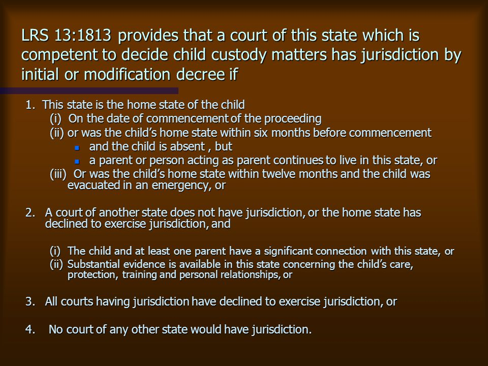 LRS 13:1813 provides that a court of this state which is competent to decide child custody matters has jurisdiction by initial or modification decree if