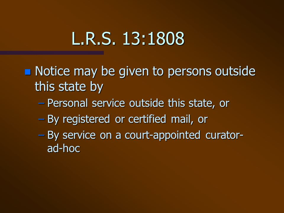 L.R.S. 13:1808 Notice may be given to persons outside this state by