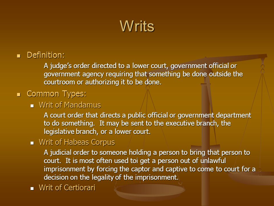 Writs Definition: Common Types: Writ of Mandamus Writ of Habeas Corpus