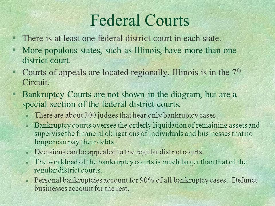 Federal Courts There is at least one federal district court in each state.
