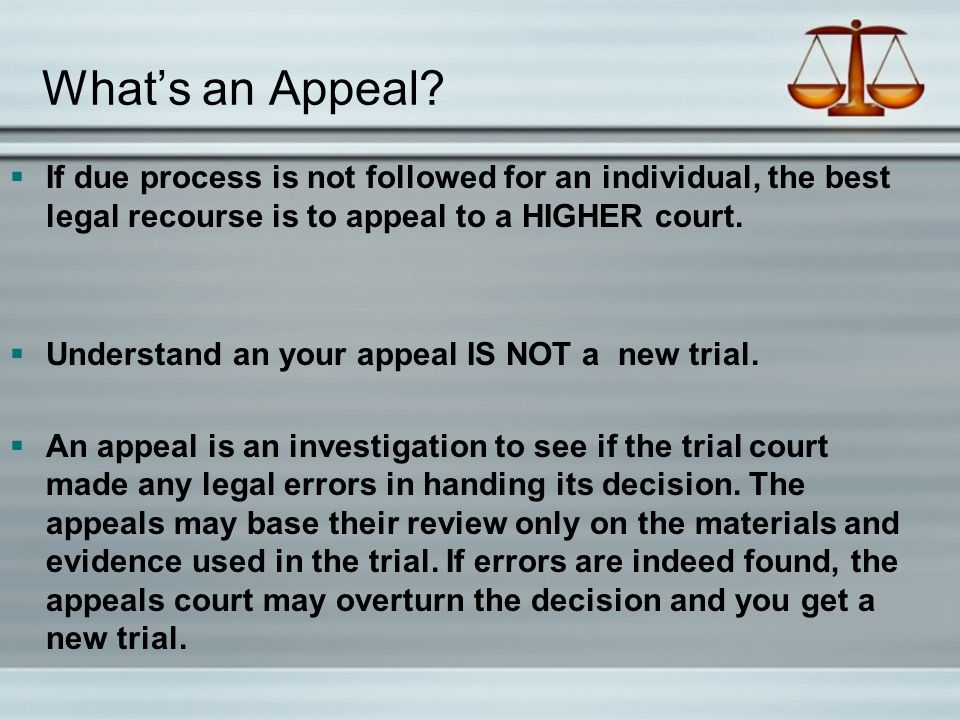 What's an Appeal If due process is not followed for an individual, the best legal recourse is to appeal to a HIGHER court.