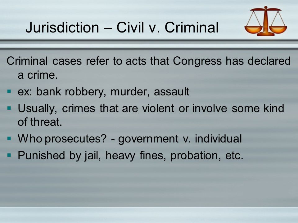 Jurisdiction – Civil v. Criminal