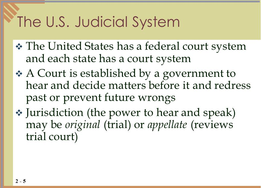 The U.S. Judicial System The United States has a federal court system and each state has a court system.