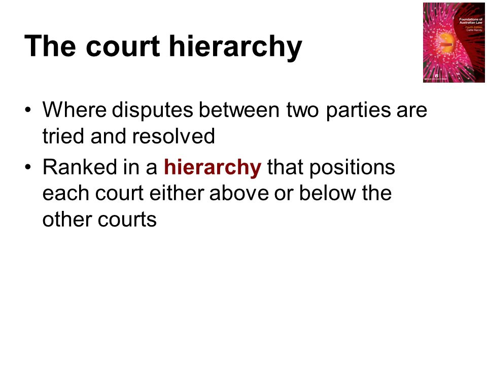 The court hierarchy Where disputes between two parties are tried and resolved.