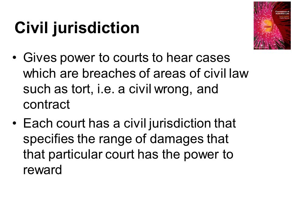 Civil jurisdiction Gives power to courts to hear cases which are breaches of areas of civil law such as tort, i.e. a civil wrong, and contract.