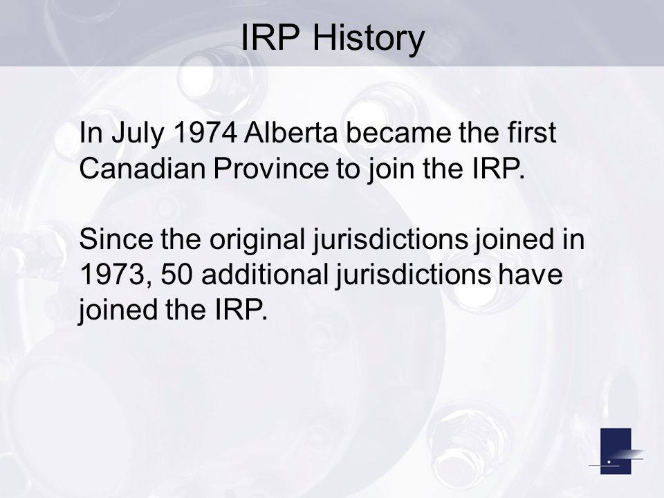 IRP History In July 1974 Alberta became the first Canadian Province to join the IRP.