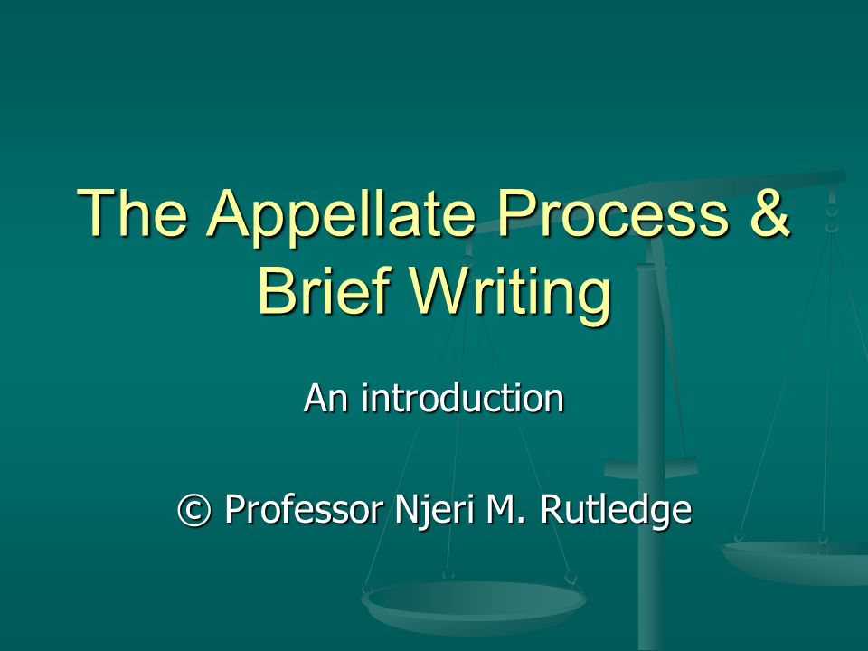 The Appellate Process & Brief Writing