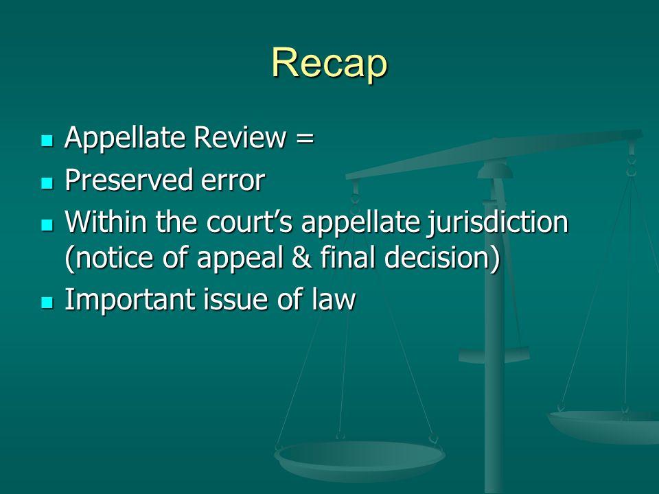 Recap Appellate Review = Preserved error