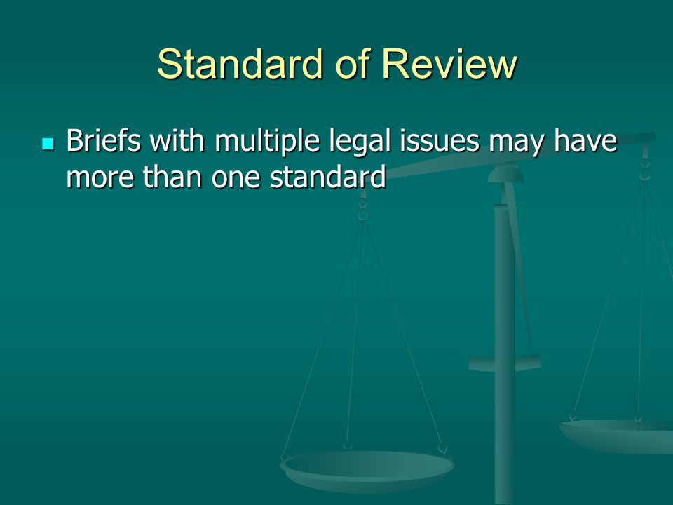 Standard of Review Briefs with multiple legal issues may have more than one standard