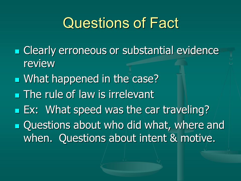 Questions of Fact Clearly erroneous or substantial evidence review