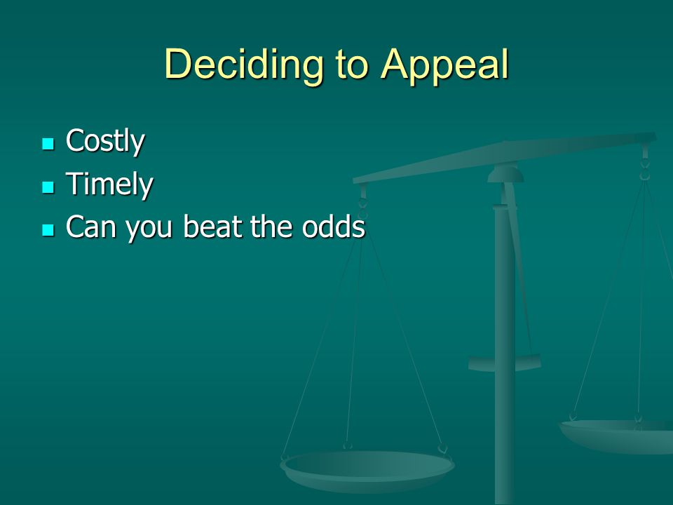 Deciding to Appeal Costly Timely Can you beat the odds