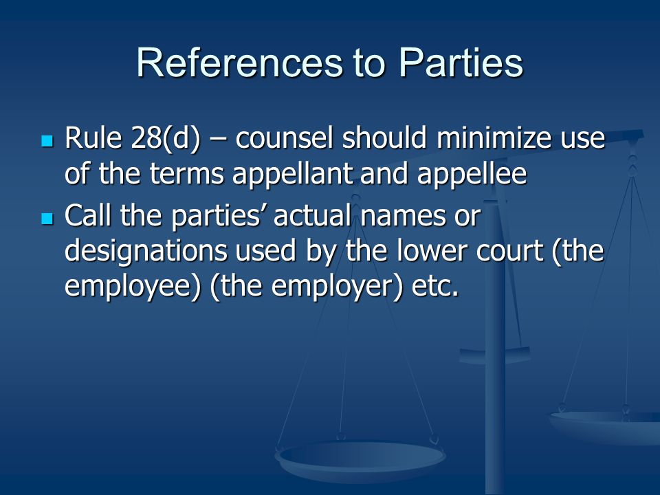 References to Parties Rule 28(d) – counsel should minimize use of the terms appellant and appellee.