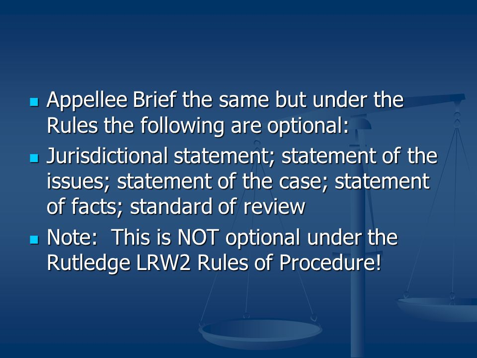 Appellee Brief the same but under the Rules the following are optional: