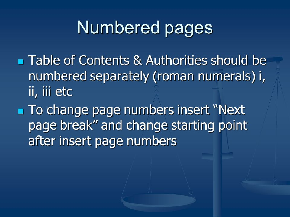 Numbered pages Table of Contents & Authorities should be numbered separately (roman numerals) i, ii, iii etc.