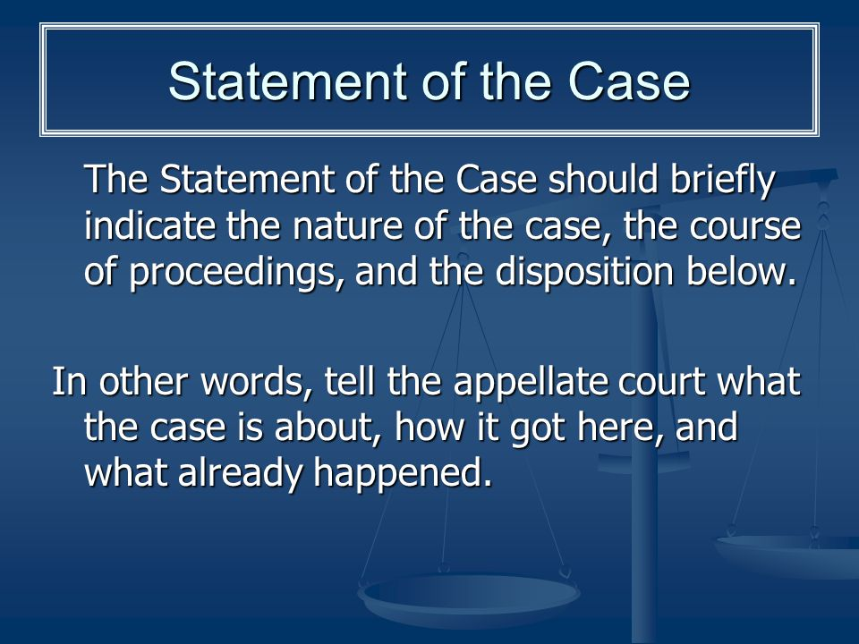 Statement of the Case The Statement of the Case should briefly indicate the nature of the case, the course of proceedings, and the disposition below.