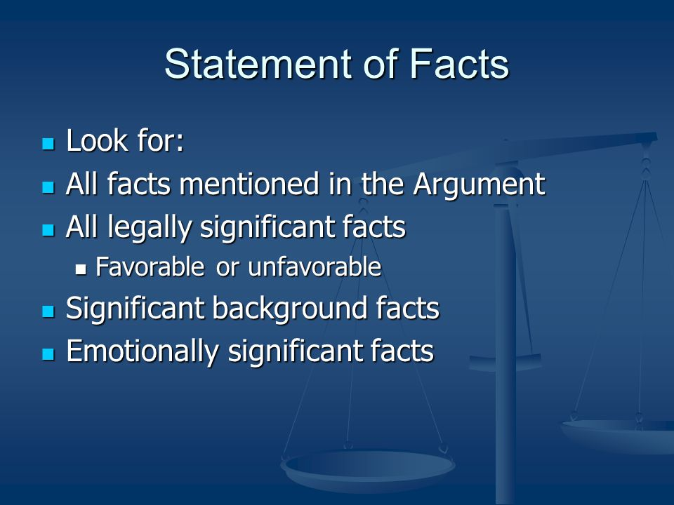 Statement of Facts Look for: All facts mentioned in the Argument