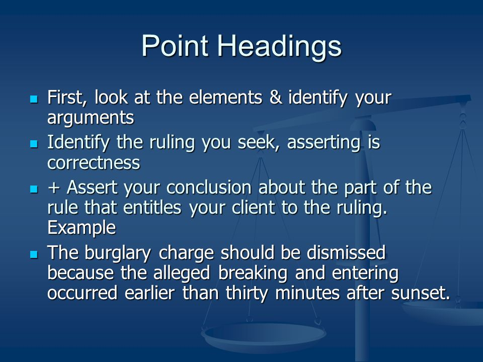 Point Headings First, look at the elements & identify your arguments