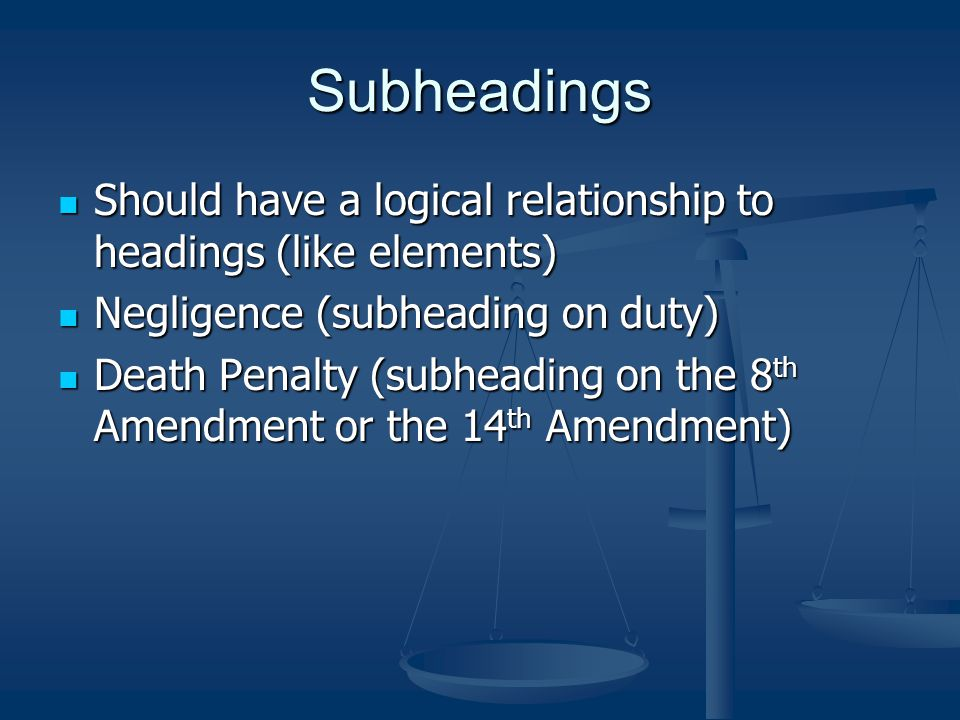 Subheadings Should have a logical relationship to headings (like elements) Negligence (subheading on duty)