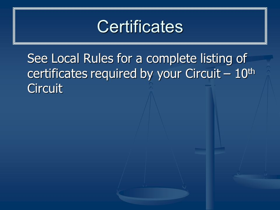 Certificates See Local Rules for a complete listing of certificates required by your Circuit – 10th Circuit.