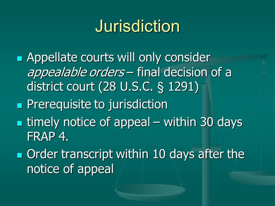 Jurisdiction Appellate courts will only consider appealable orders – final decision of a district court (28 U.S.C. § 1291)