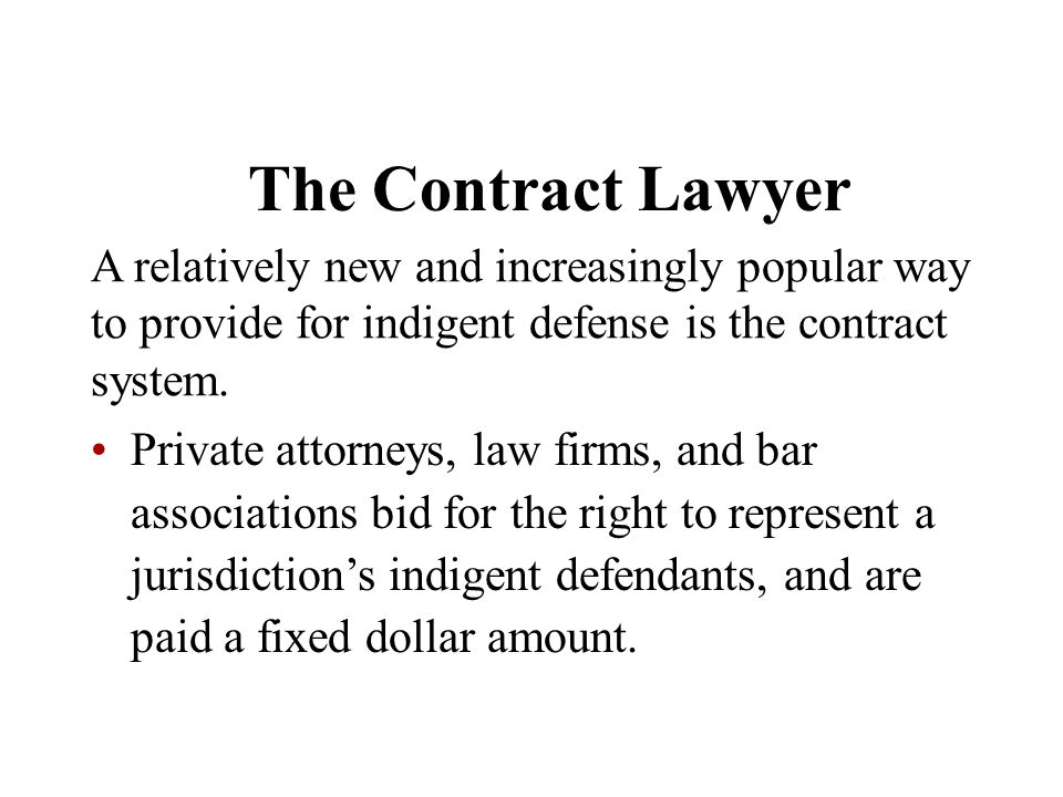 The Contract Lawyer A relatively new and increasingly popular way to provide for indigent defense is the contract system.