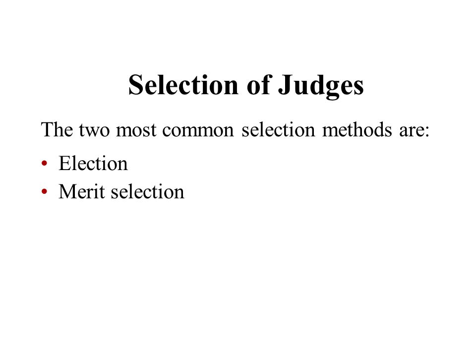 Selection of Judges The two most common selection methods are: