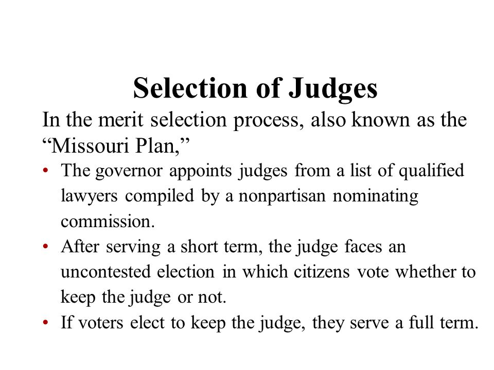 Selection of Judges In the merit selection process, also known as the Missouri Plan,