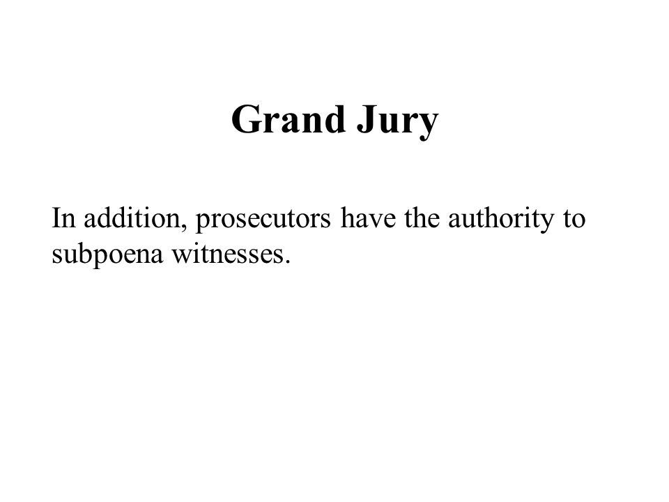 Grand Jury In addition, prosecutors have the authority to subpoena witnesses.
