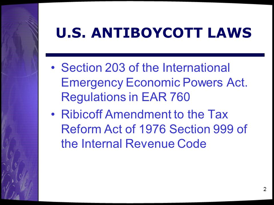 U.S. ANTIBOYCOTT LAWS Section 203 of the International Emergency Economic Powers Act. Regulations in EAR 760.