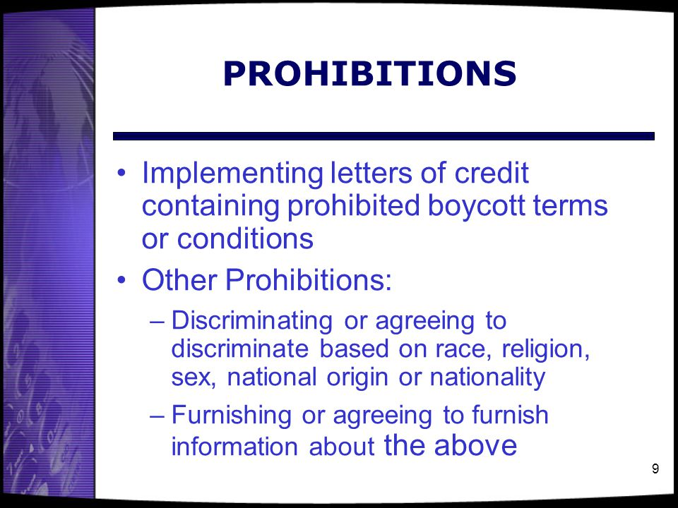 PROHIBITIONS Implementing letters of credit containing prohibited boycott terms or conditions. Other Prohibitions: