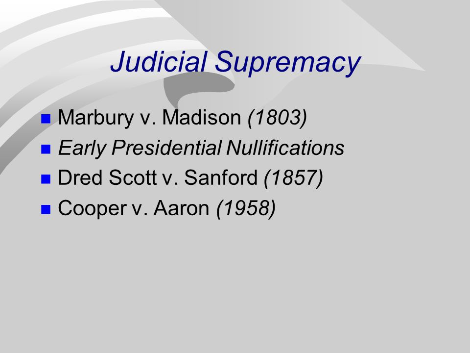 Judicial Supremacy Marbury v. Madison (1803)