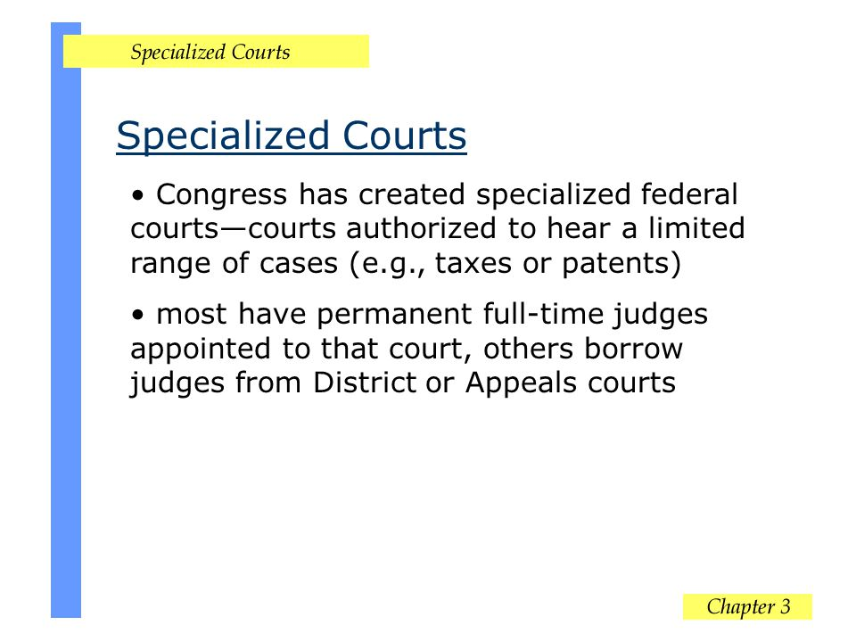 Specialized Courts Congress has created specialized federal courts—courts authorized to hear a limited range of cases (e.g., taxes or patents)