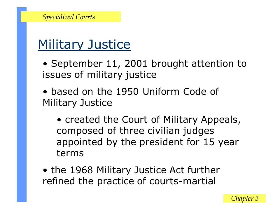 Military Justice September 11, 2001 brought attention to issues of military justice. based on the 1950 Uniform Code of Military Justice.