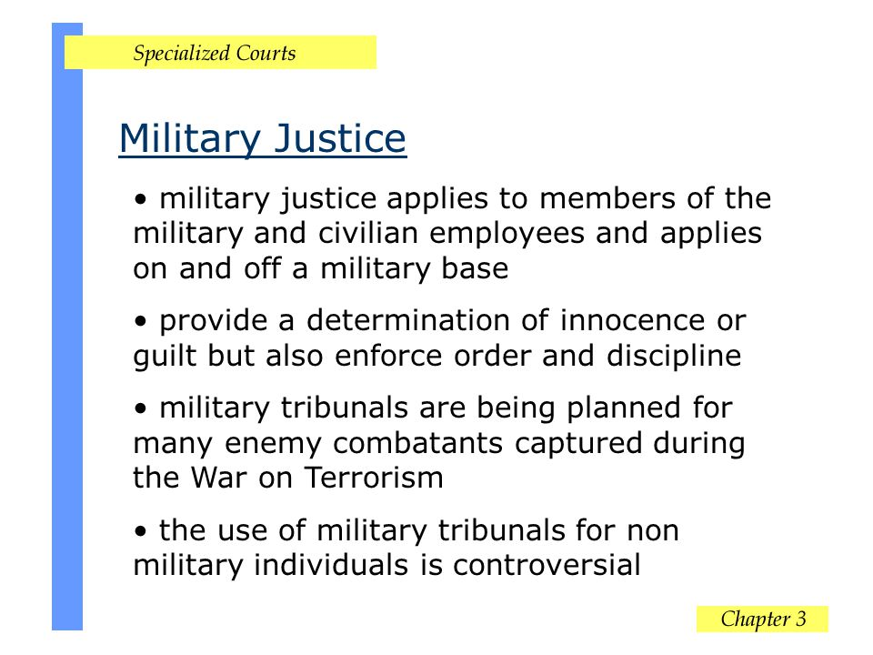 Military Justice military justice applies to members of the military and civilian employees and applies on and off a military base.