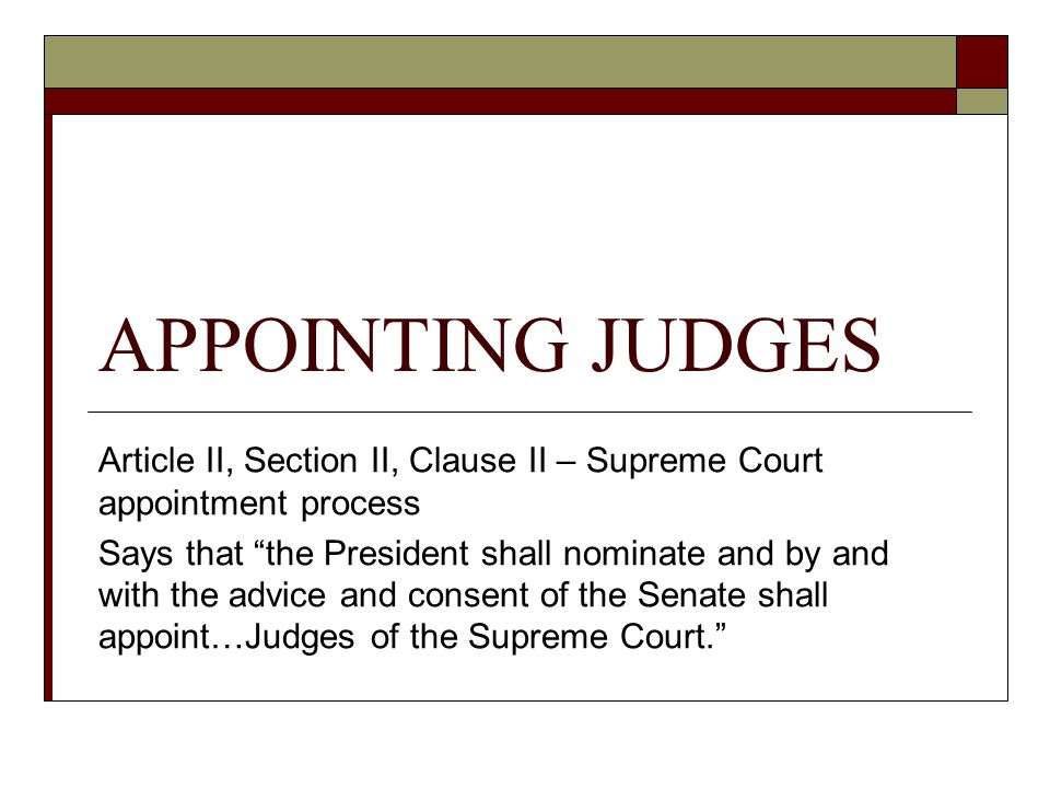 APPOINTING JUDGES Article II, Section II, Clause II – Supreme Court appointment process.