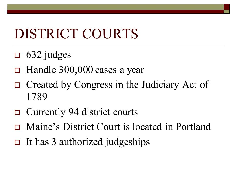 DISTRICT COURTS 632 judges Handle 300,000 cases a year