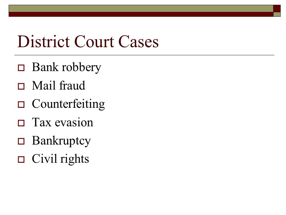 District Court Cases Bank robbery Mail fraud Counterfeiting