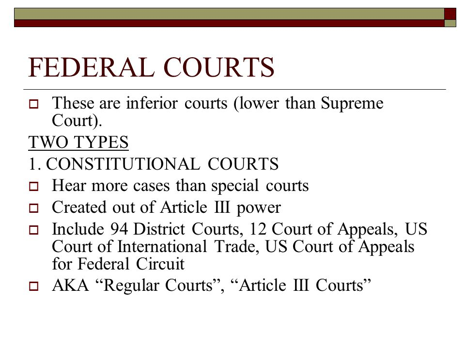 FEDERAL COURTS These are inferior courts (lower than Supreme Court).