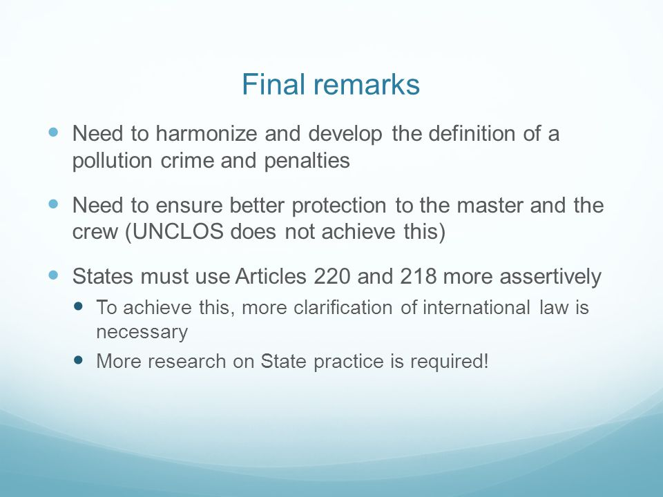 Final remarks Need to harmonize and develop the definition of a pollution crime and penalties.