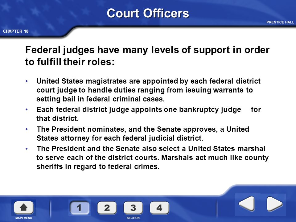 Court Officers Federal judges have many levels of support in order to fulfill their roles:
