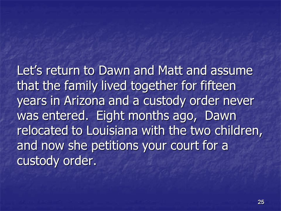 Let's return to Dawn and Matt and assume that the family lived together for fifteen years in Arizona and a custody order never was entered.