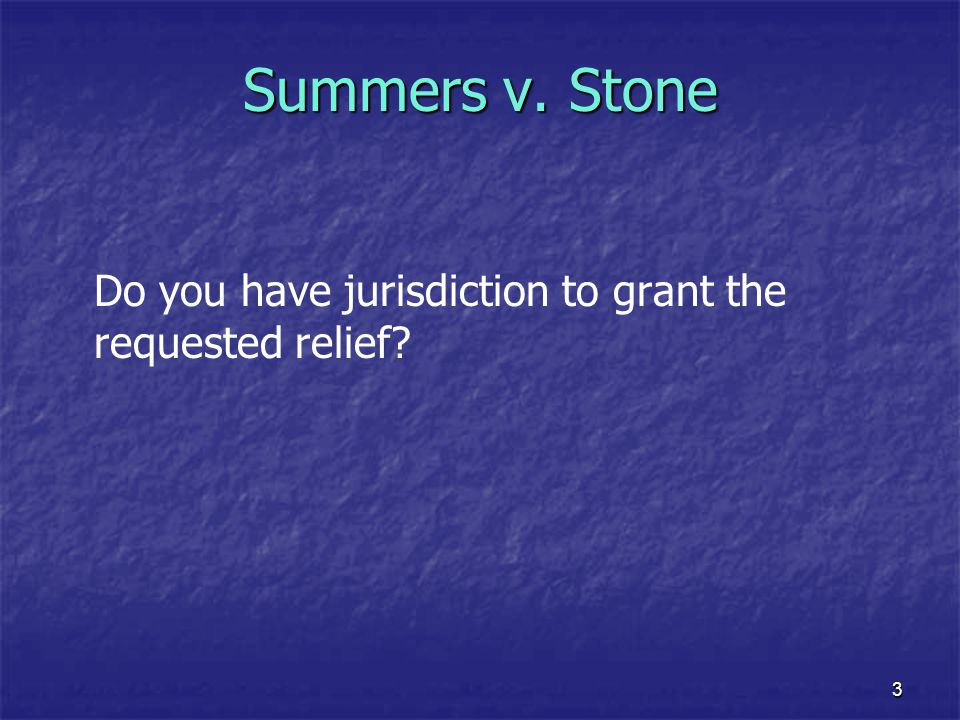 Summers v. Stone Do you have jurisdiction to grant the requested relief 3