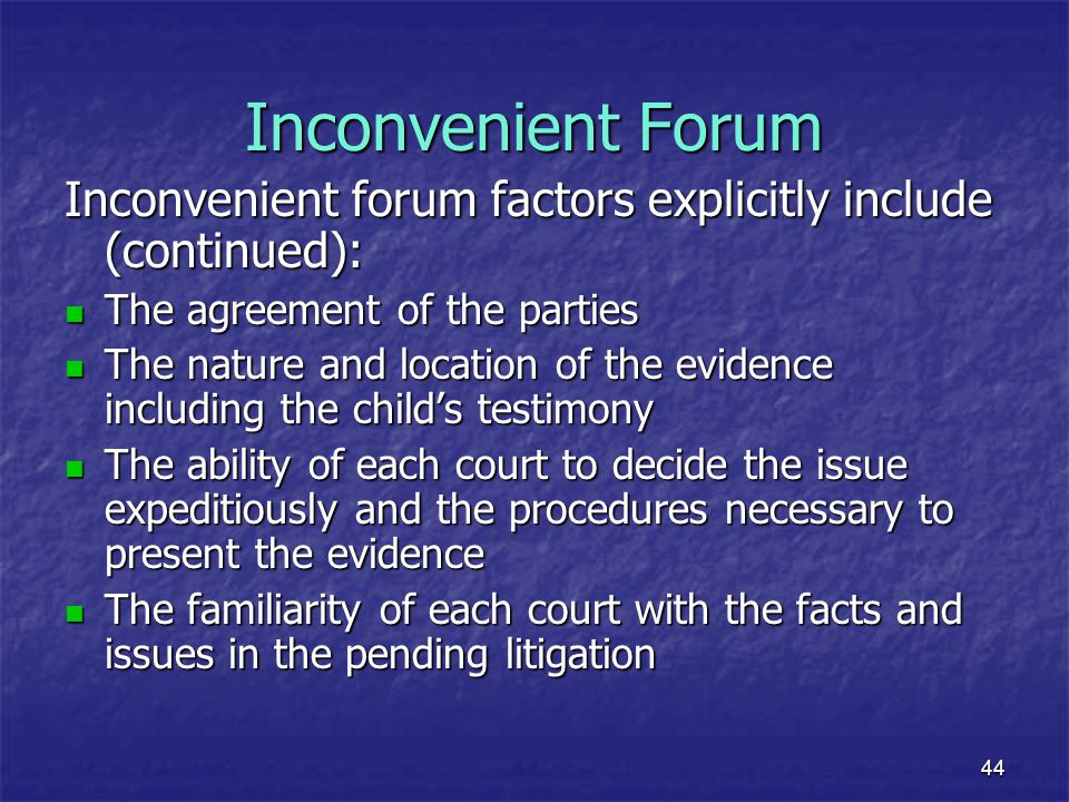 Inconvenient Forum Inconvenient forum factors explicitly include (continued): The agreement of the parties.