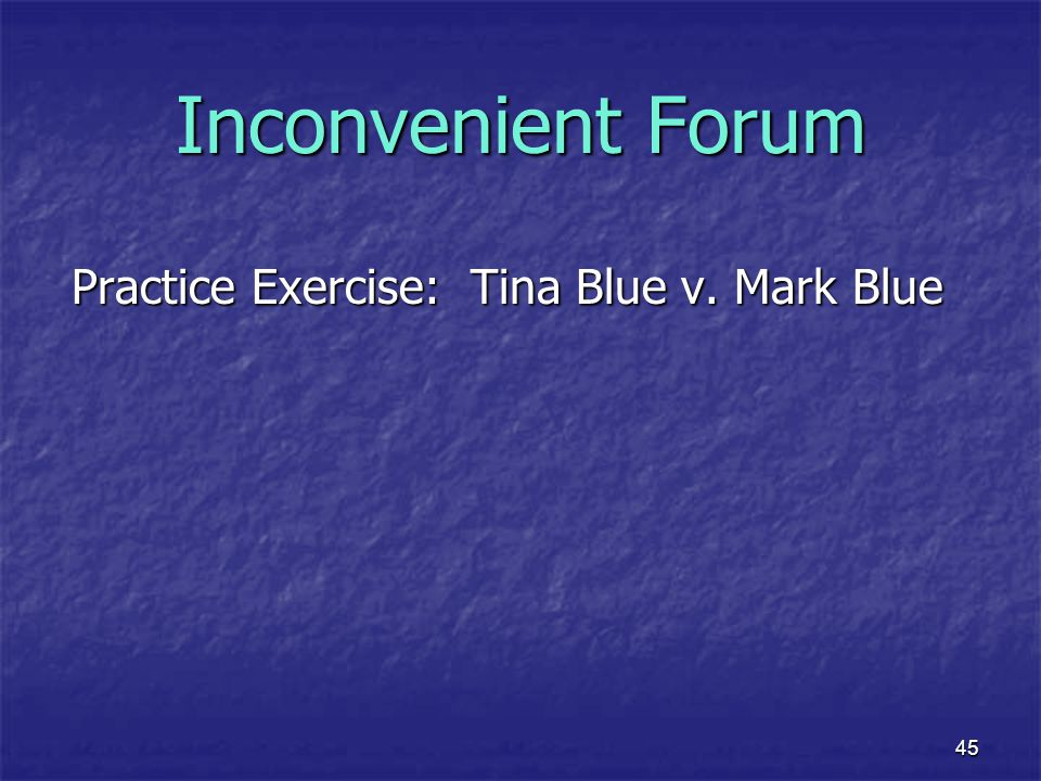 Inconvenient Forum Practice Exercise: Tina Blue v. Mark Blue